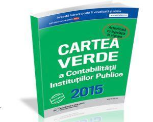Cartea Verde a Contabilitatii Institutiilor Publice - editia noua 2015, actualizata si imbogatita
